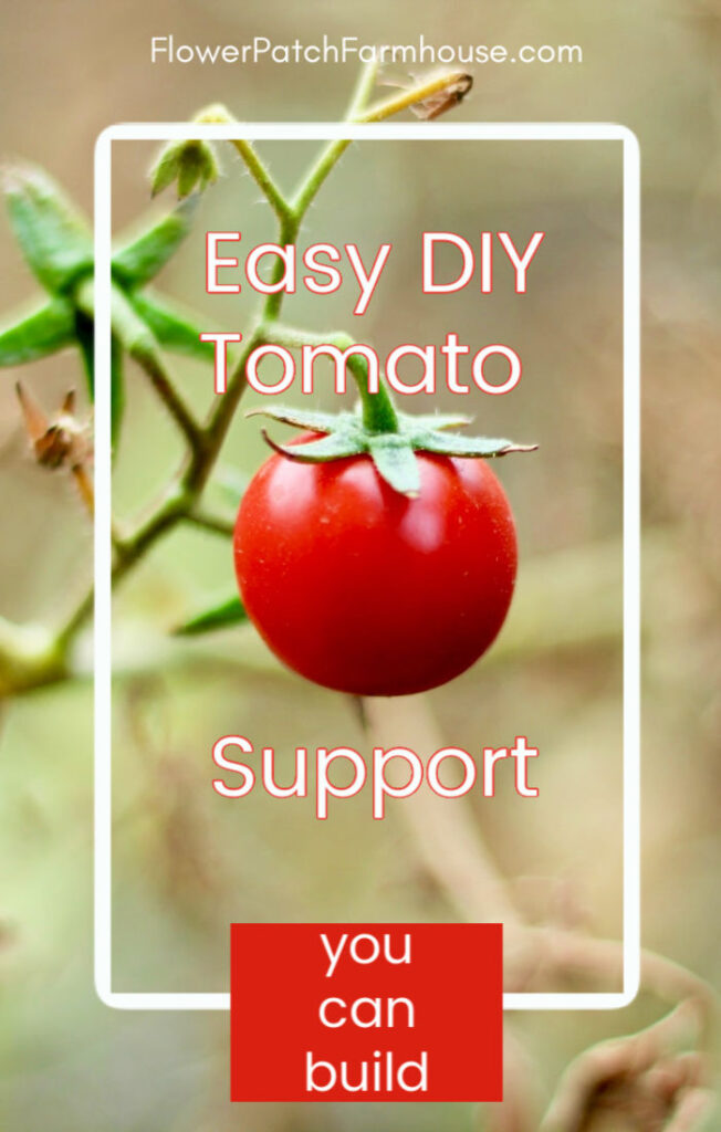 Tomato plant with text overlay, Easy DIY Tomato Support, you can build, FlowerPatchFarmhouse.com